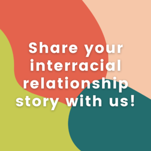 share your interracial relationship story with us!